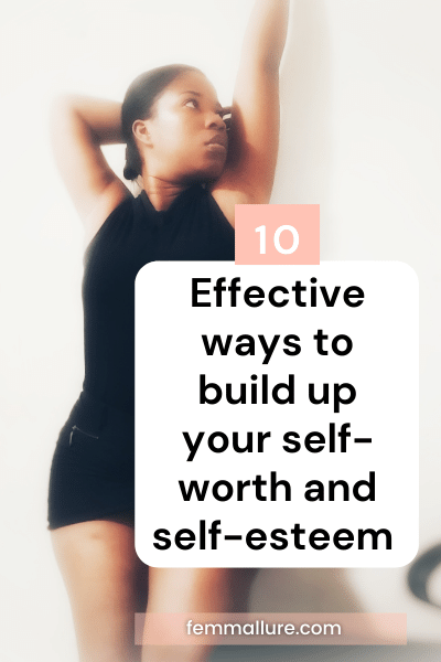 10 Effective ways to build up your self-worth and self-esteem