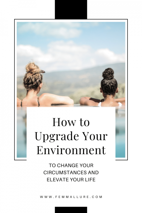 how to change your circumstances _ how to upgrade your environment _ how to upgrade your life